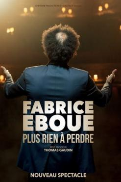 affiche Fabrice Eboué - Plus rien à perdre...